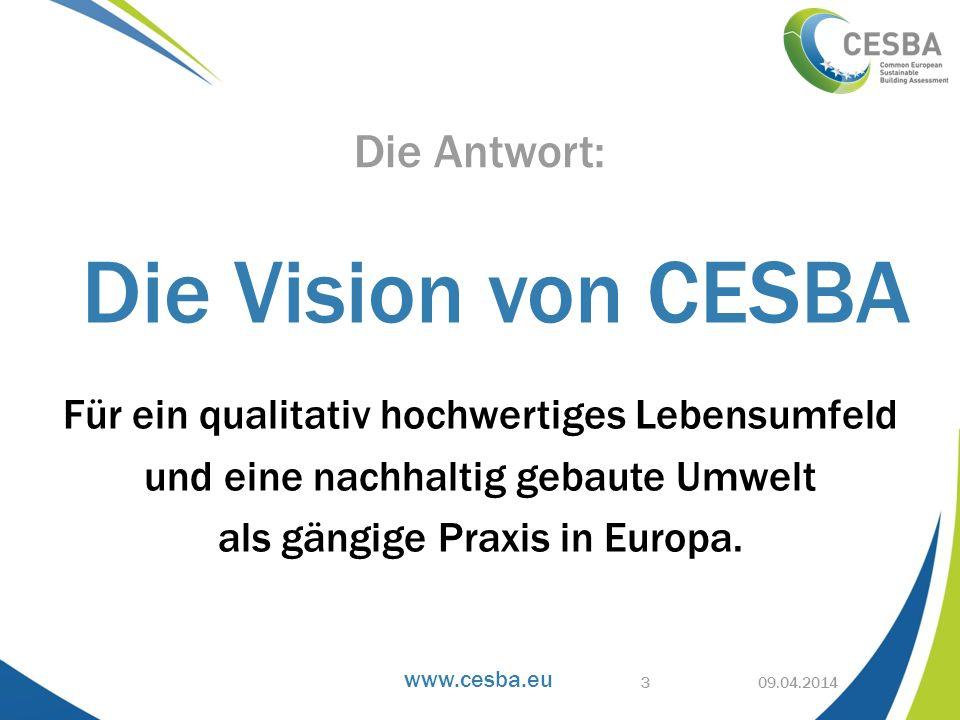 www.cesba.eu Für ein qualitativ hochwertiges Lebensumfeld und eine nachhaltig gebaute Umwelt als gängige Praxis in Europa. 09.04.2014 Die Antwort: Die