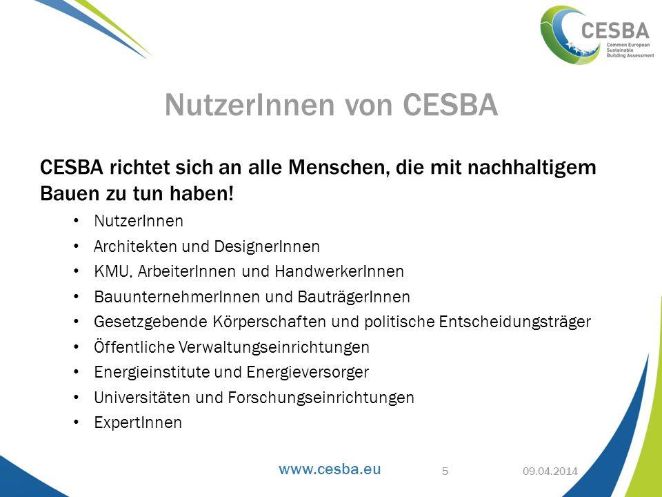 www.cesba.eu CESBA richtet sich an alle Menschen, die mit nachhaltigem Bauen zu tun haben! NutzerInnen Architekten und DesignerInnen KMU, ArbeiterInne