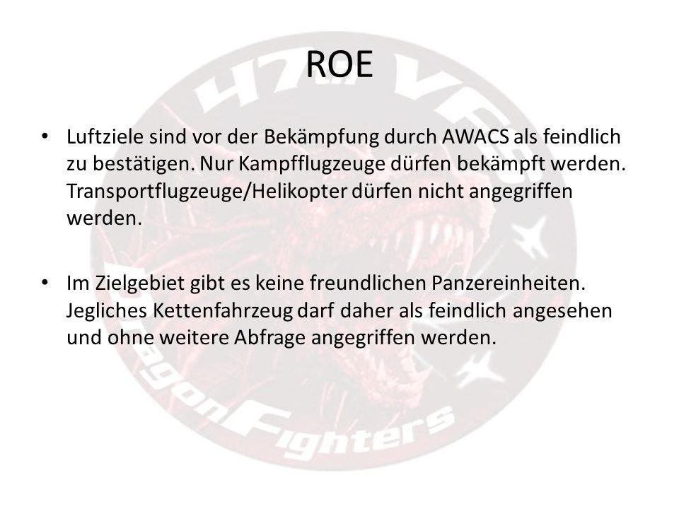 ROE Luftziele sind vor der Bekämpfung durch AWACS als feindlich zu bestätigen. Nur Kampfflugzeuge dürfen bekämpft werden. Transportflugzeuge/Helikopte