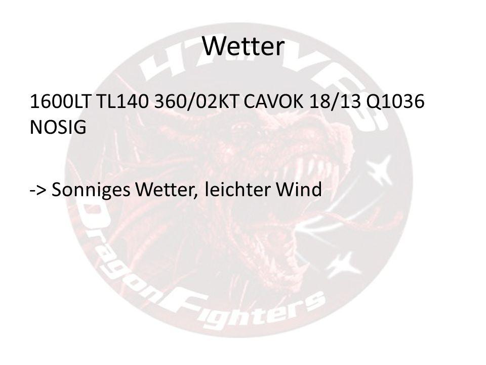 Wetter 1600LT TL140 360/02KT CAVOK 18/13 Q1036 NOSIG -> Sonniges Wetter, leichter Wind