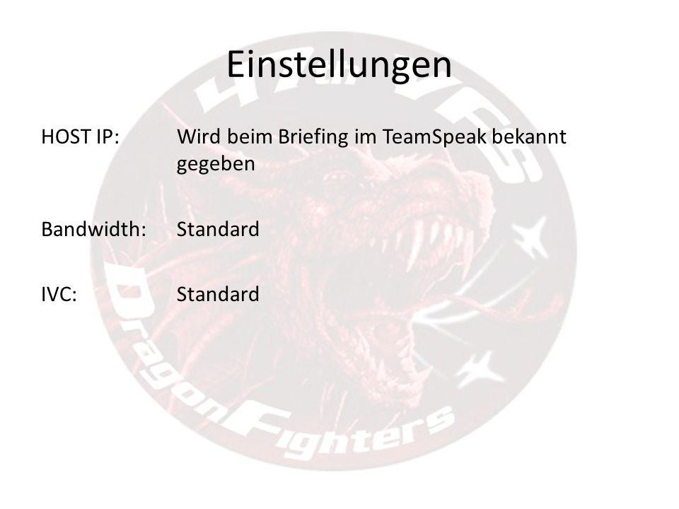 Einstellungen HOST IP: Wird beim Briefing im TeamSpeak bekannt gegeben Bandwidth:Standard IVC: Standard