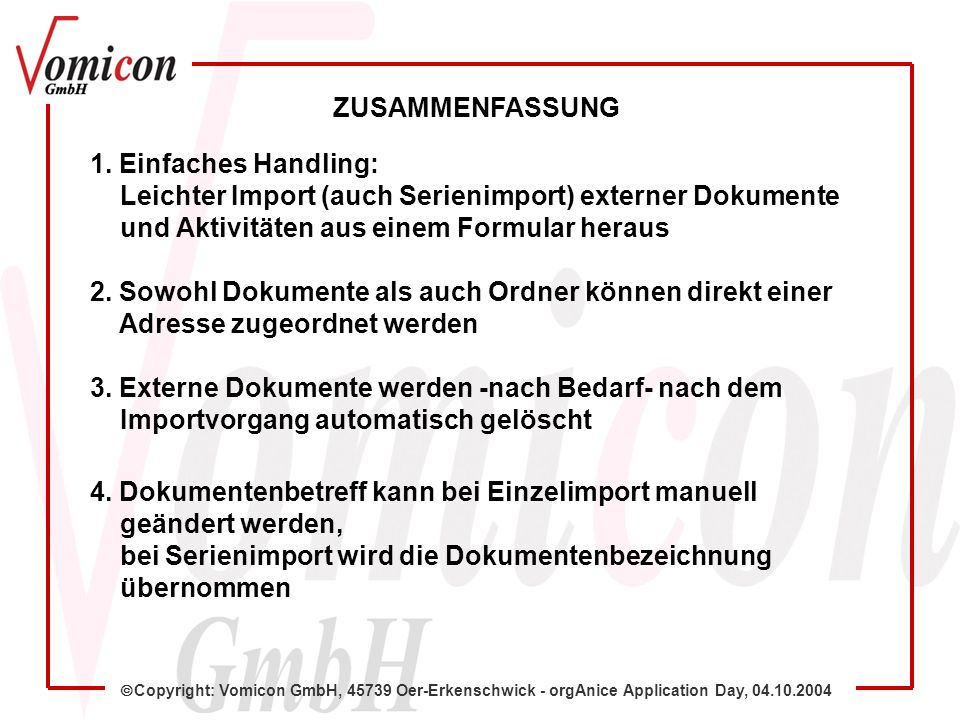 Copyright: Vomicon GmbH, 45739 Oer-Erkenschwick - orgAnice Application Day, 04.10.2004 1. Einfaches Handling: Leichter Import (auch Serienimport) exte
