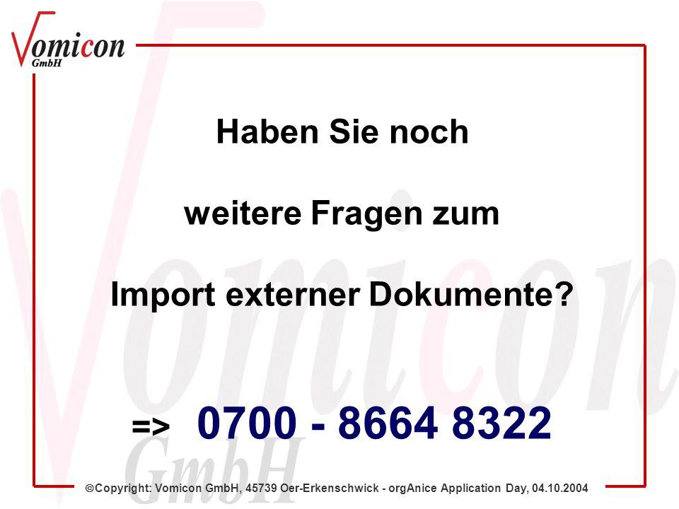 Copyright: Vomicon GmbH, 45739 Oer-Erkenschwick - orgAnice Application Day, 04.10.2004 Haben Sie noch weitere Fragen zum Import externer Dokumente.