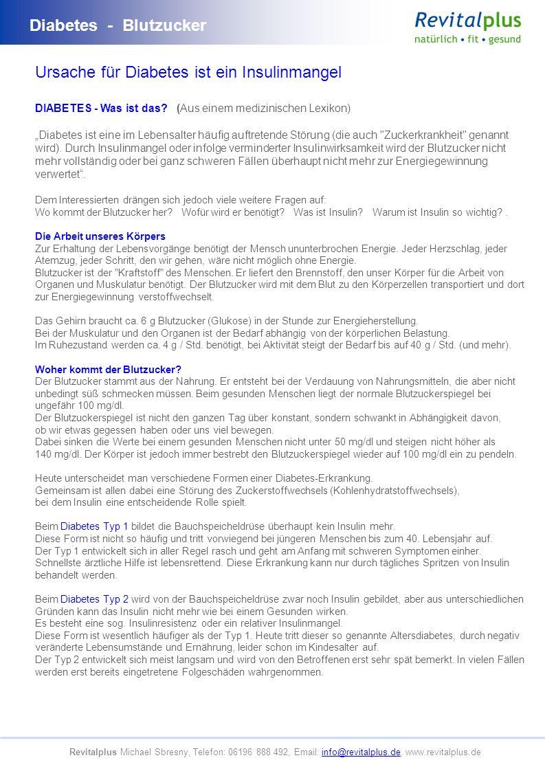 Diabetes - Blutzucker Revitalplus Michael Sbresny, Telefon: 06196 888 492, Email: info@revitalplus.de, www.revitalplus.deinfo@revitalplus.de Ursache für Diabetes ist ein Insulinmangel DIABETES - Was ist das.