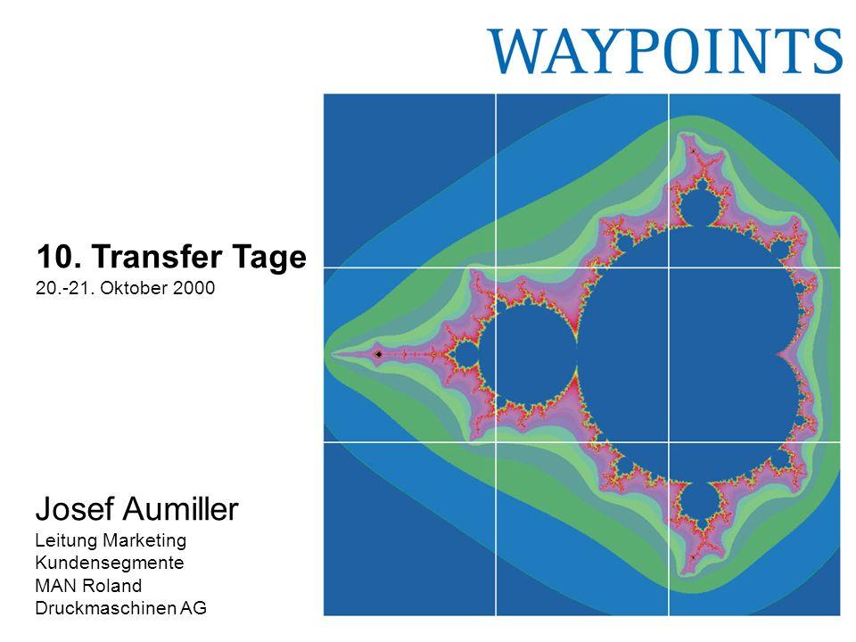 1 10. Transfer Tage 20.-21. Oktober 2000 Josef Aumiller Leitung Marketing Kundensegmente MAN Roland Druckmaschinen AG