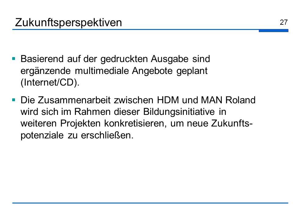 27 Basierend auf der gedruckten Ausgabe sind ergänzende multimediale Angebote geplant (Internet/CD). Die Zusammenarbeit zwischen HDM und MAN Roland wi