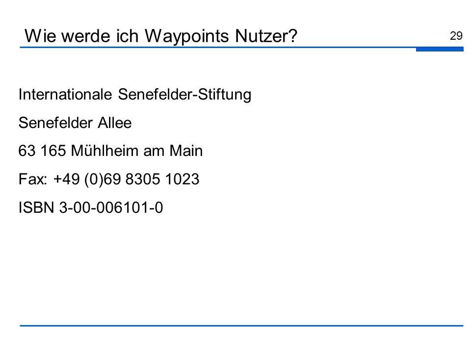 29 Internationale Senefelder-Stiftung Senefelder Allee 63 165 Mühlheim am Main Fax: +49 (0)69 8305 1023 ISBN 3-00-006101-0 Wie werde ich Waypoints Nut