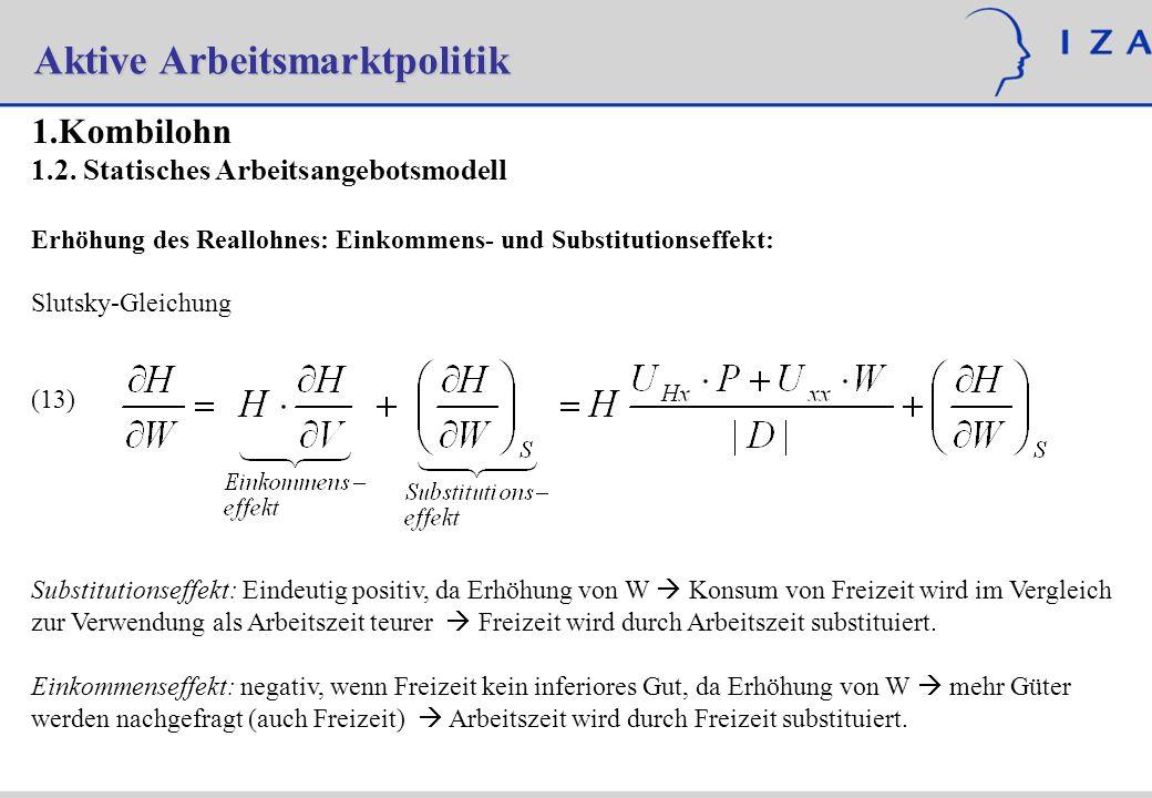 1. 1.Kombilohn 1.2. Statisches Arbeitsangebotsmodell Erhöhung des Reallohnes: Einkommens- und Substitutionseffekt: Slutsky-Gleichung (13) Substitution