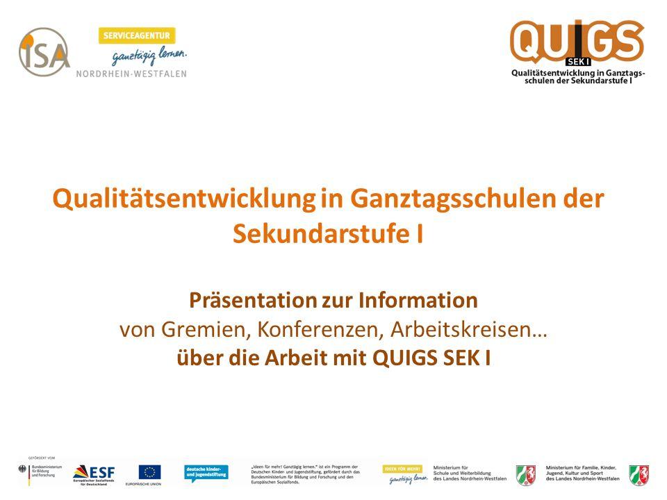 Weitere Informationen… Die Arbeitshilfe QUIGS SEK I – Qualitätsentwicklung in Ganztagsschulen der Sekundarstufe I gibt eine inhaltliche Einführung und eine Übersicht über die Arbeit mit dem Instrument.