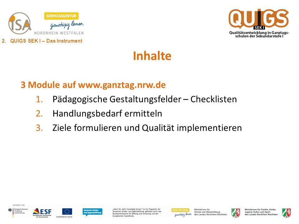Inhalte 3 Module auf www.ganztag.nrw.de 1.Pädagogische Gestaltungsfelder – Checklisten 2.Handlungsbedarf ermitteln 3.Ziele formulieren und Qualität im