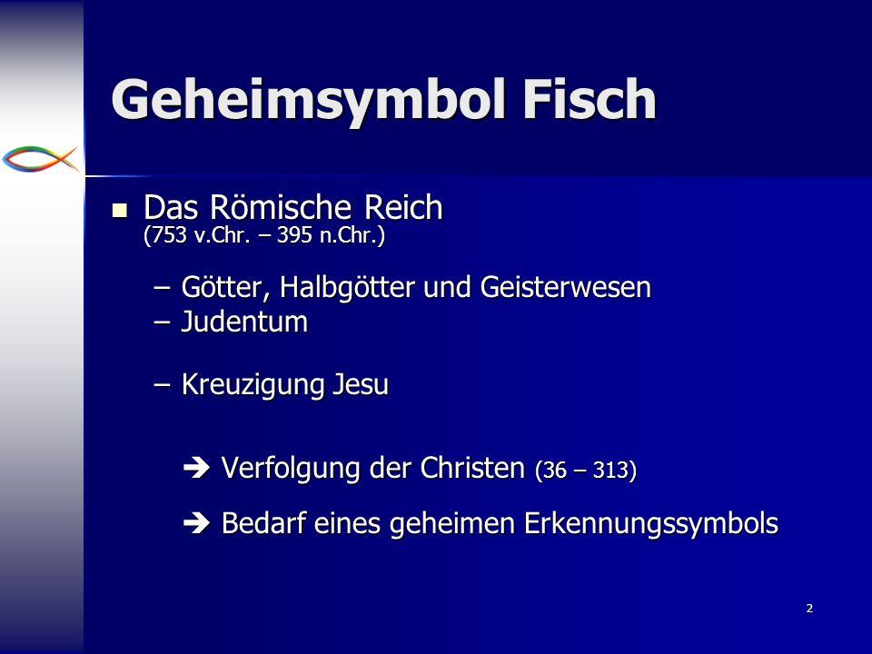 2 Geheimsymbol Fisch Das Römische Reich (753 v.Chr. – 395 n.Chr.) Das Römische Reich (753 v.Chr. – 395 n.Chr.) –Götter, Halbgötter und Geisterwesen –J