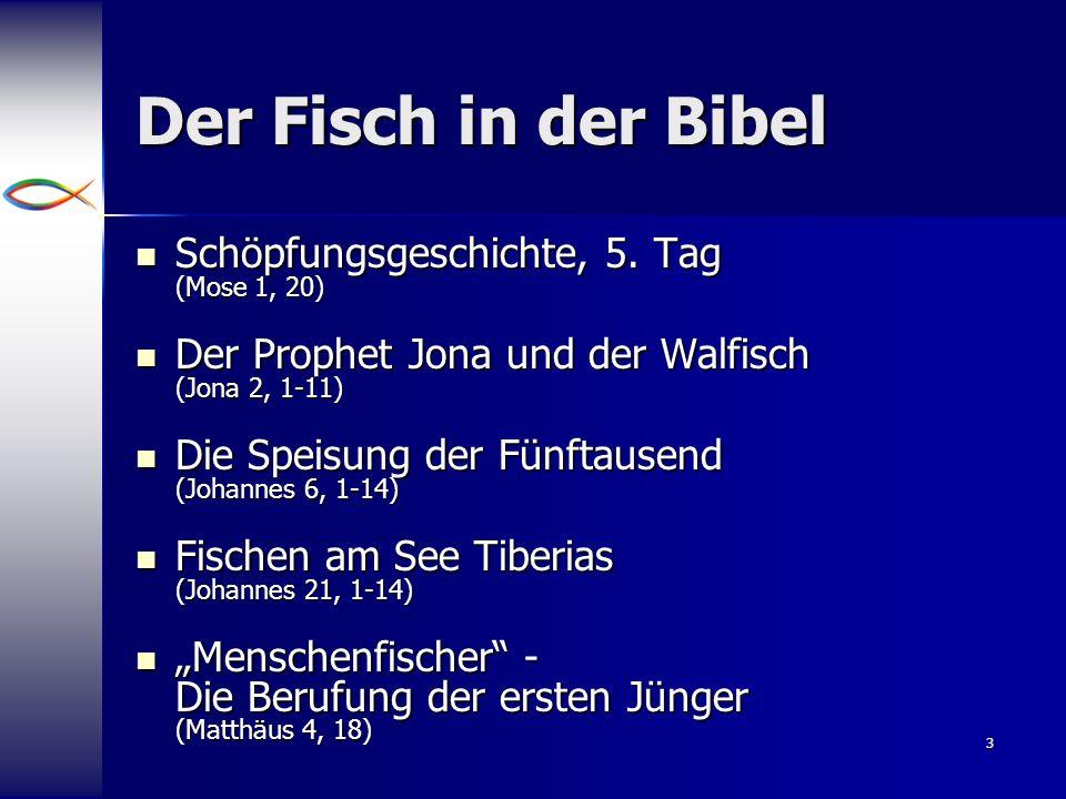 3 Der Fisch in der Bibel Schöpfungsgeschichte, 5. Tag (Mose 1, 20) Schöpfungsgeschichte, 5. Tag (Mose 1, 20) Der Prophet Jona und der Walfisch (Jona 2
