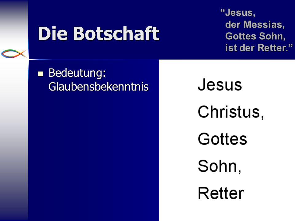 4 Die Botschaft Bedeutung: Glaubensbekenntnis Bedeutung: Glaubensbekenntnis Jesus, der Messias, Gottes Sohn, ist der Retter. Jesus,der Messias,Gottes