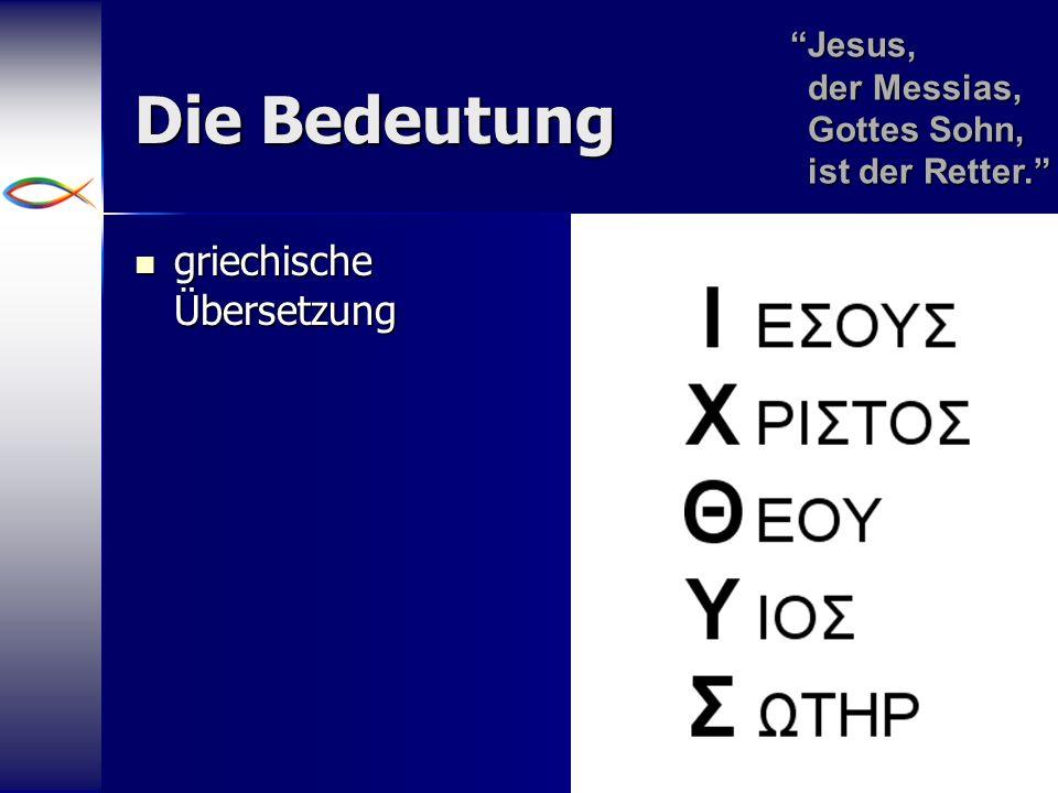 5 Die Bedeutung griechische Übersetzung griechische Übersetzung Jesus, der Messias, Gottes Sohn, ist der Retter. Jesus,der Messias,Gottes Sohn,ist der