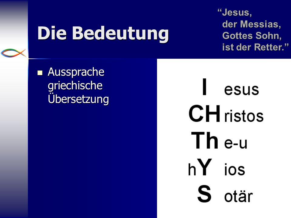 6 Die Bedeutung Aussprache griechische Übersetzung Aussprache griechische Übersetzung Jesus, der Messias, Gottes Sohn, ist der Retter. Jesus,der Messi