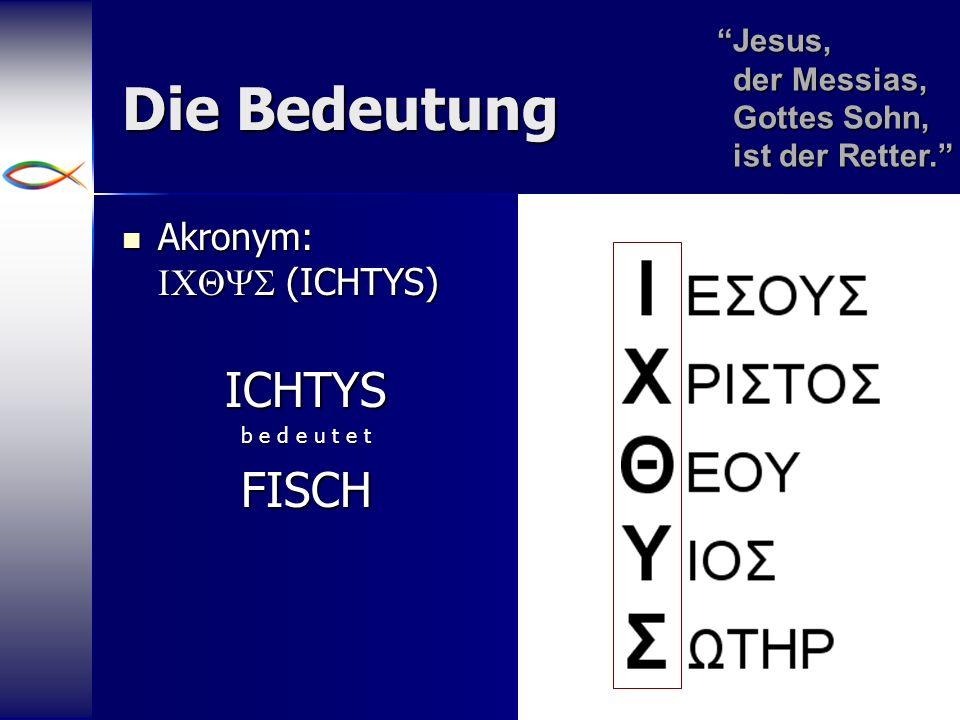 7 Die Bedeutung Akronym: (ICHTYS) Akronym: (ICHTYS)ICHTYS b e d e u t e t FISCH Jesus, der Messias, Gottes Sohn, ist der Retter. Jesus,der Messias,Got