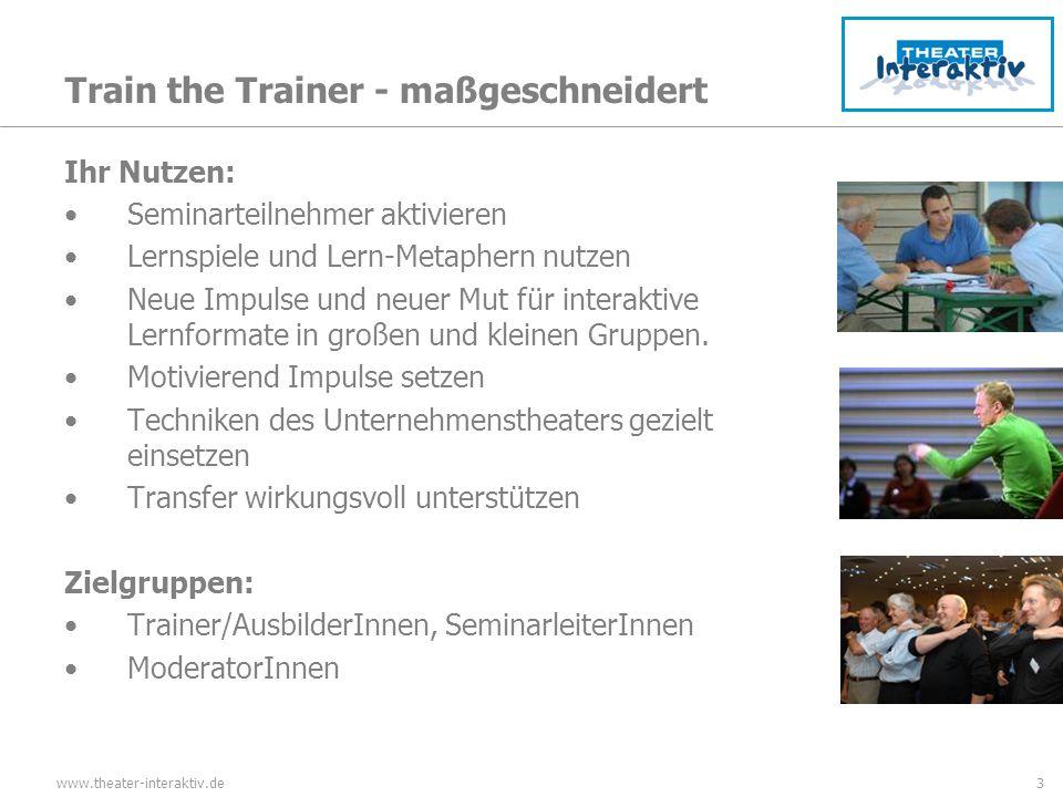 www.theater-interaktiv.de3 Train the Trainer - maßgeschneidert Ihr Nutzen: Seminarteilnehmer aktivieren Lernspiele und Lern-Metaphern nutzen Neue Impulse und neuer Mut für interaktive Lernformate in großen und kleinen Gruppen.