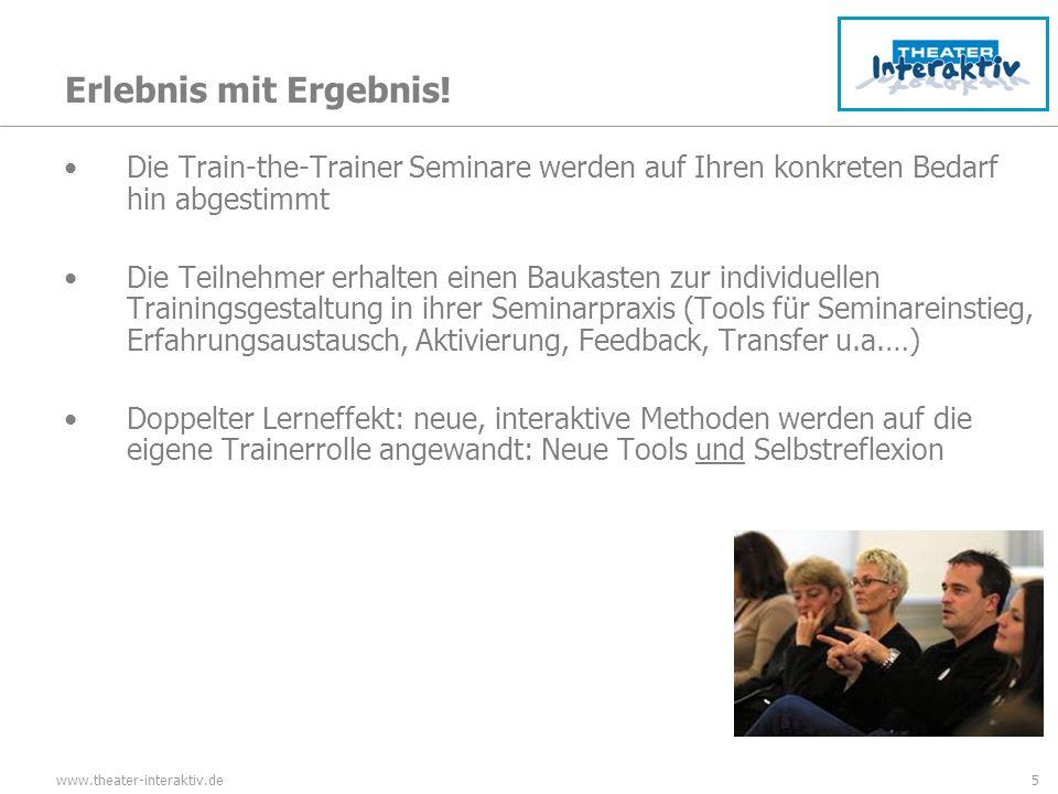 www.theater-interaktiv.de5 Erlebnis mit Ergebnis! Die Train-the-Trainer Seminare werden auf Ihren konkreten Bedarf hin abgestimmt Die Teilnehmer erhal