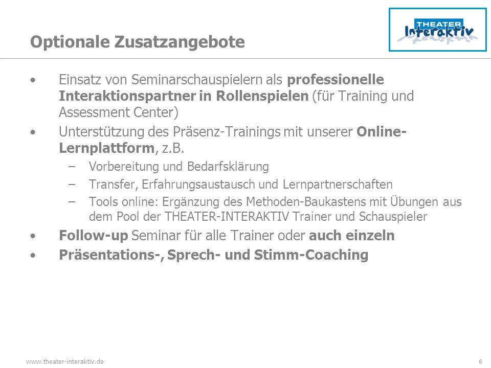 www.theater-interaktiv.de6 Optionale Zusatzangebote Einsatz von Seminarschauspielern als professionelle Interaktionspartner in Rollenspielen (für Training und Assessment Center) Unterstützung des Präsenz-Trainings mit unserer Online- Lernplattform, z.B.
