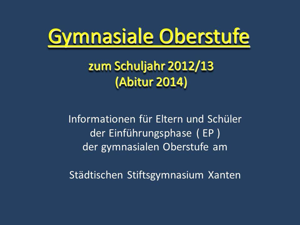 Informationen für Eltern und Schüler der Einführungsphase ( EP ) der gymnasialen Oberstufe am Städtischen Stiftsgymnasium Xanten zum Schuljahr 2012/13