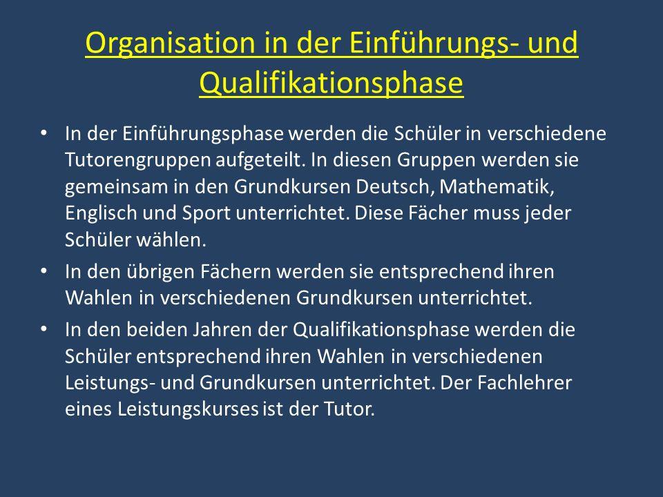 Organisation in der Einführungs- und Qualifikationsphase In der Einführungsphase werden die Schüler in verschiedene Tutorengruppen aufgeteilt. In dies