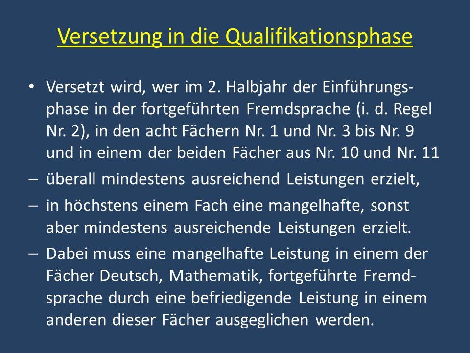 Versetzung in die Qualifikationsphase Versetzt wird, wer im 2. Halbjahr der Einführungs- phase in der fortgeführten Fremdsprache (i. d. Regel Nr. 2),
