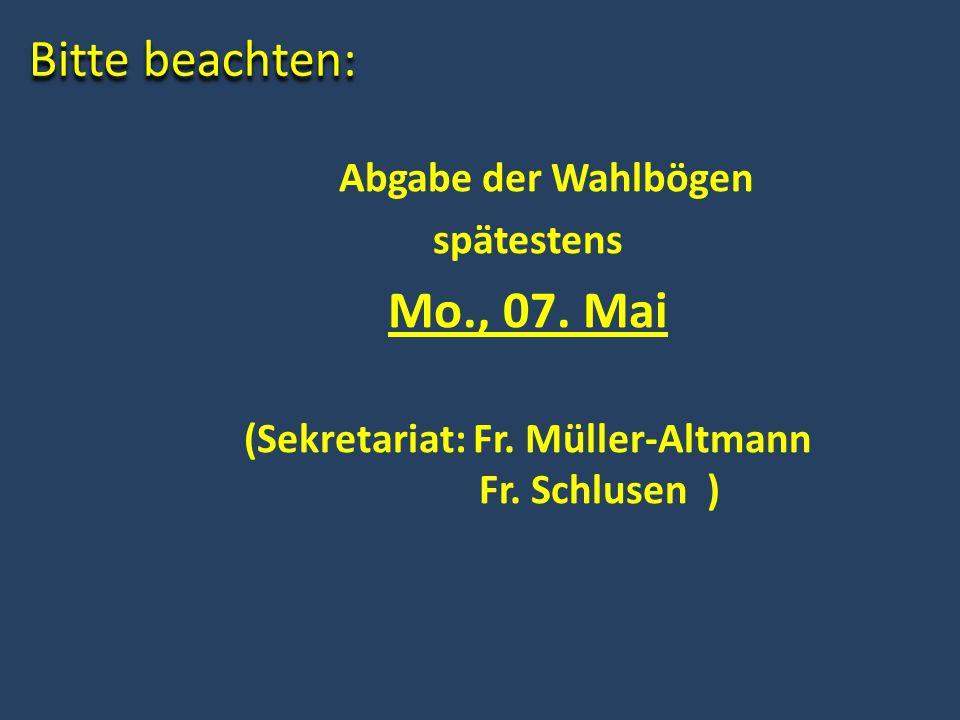 Bitte beachten: Abgabe der Wahlbögen spätestens Mo., 07. Mai (Sekretariat: Fr. Müller-Altmann Fr. Schlusen )
