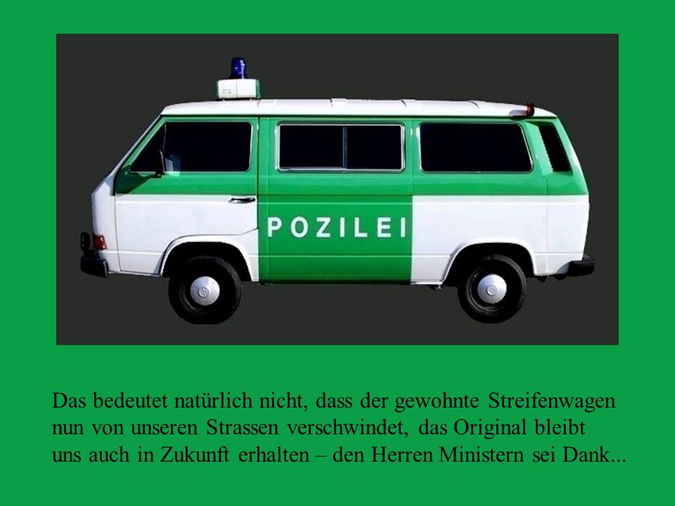 Das bedeutet natürlich nicht, dass der gewohnte Streifenwagen nun von unseren Strassen verschwindet, das Original bleibt uns auch in Zukunft erhalten – den Herren Ministern sei Dank...