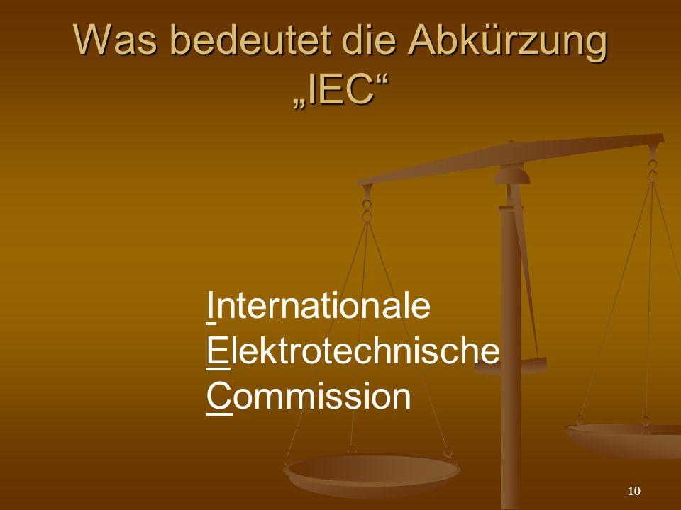 10 Was bedeutet die Abkürzung IEC Internationale Elektrotechnische Commission