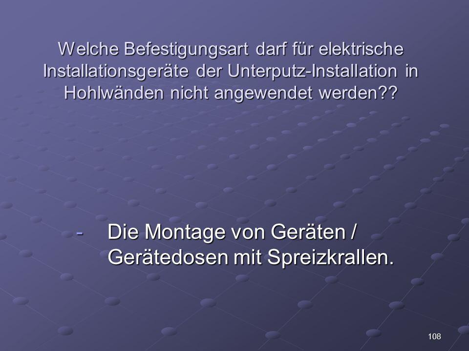 108 Welche Befestigungsart darf für elektrische Installationsgeräte der Unterputz-Installation in Hohlwänden nicht angewendet werden?.