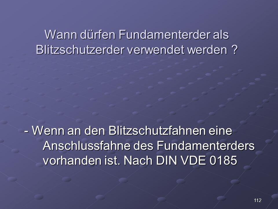 112 Wann dürfen Fundamenterder als Blitzschutzerder verwendet werden .