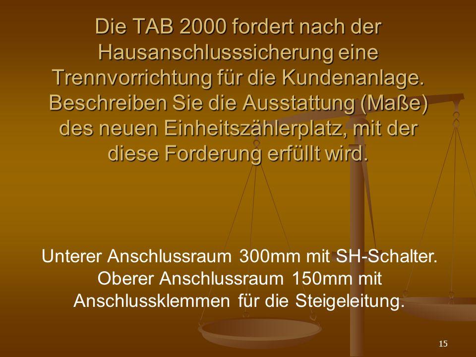15 Die TAB 2000 fordert nach der Hausanschlusssicherung eine Trennvorrichtung für die Kundenanlage.