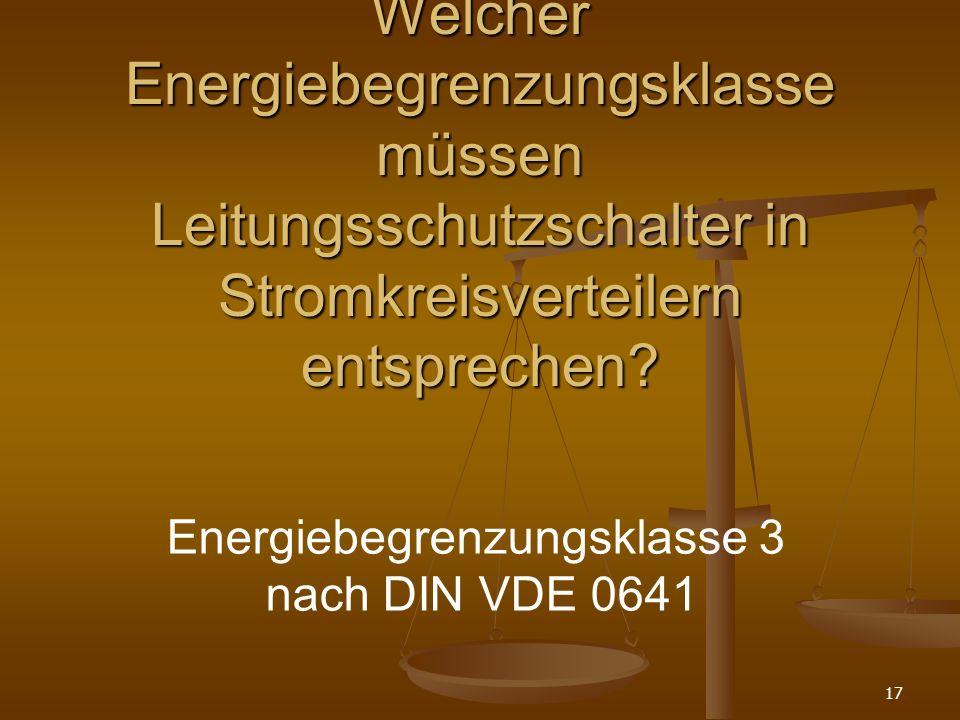 17 Welcher Energiebegrenzungsklasse müssen Leitungsschutzschalter in Stromkreisverteilern entsprechen.