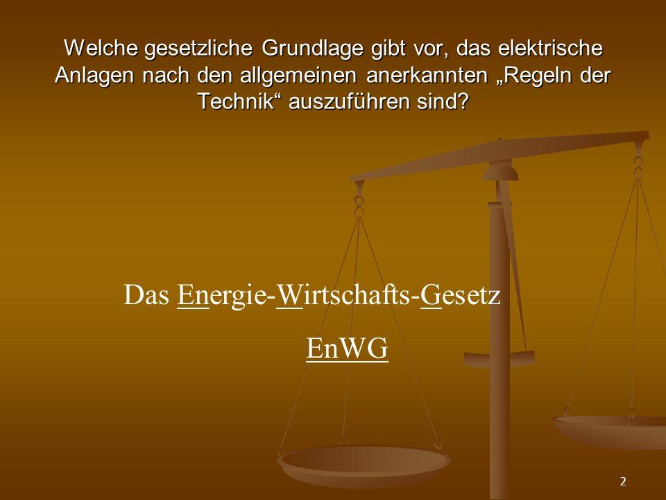 2 Das Energie-Wirtschafts-Gesetz EnWG Welche gesetzliche Grundlage gibt vor, das elektrische Anlagen nach den allgemeinen anerkannten Regeln der Technik auszuführen sind?