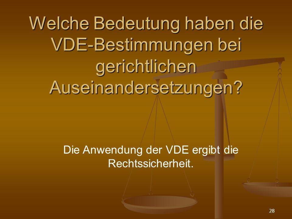 28 Welche Bedeutung haben die VDE-Bestimmungen bei gerichtlichen Auseinandersetzungen.