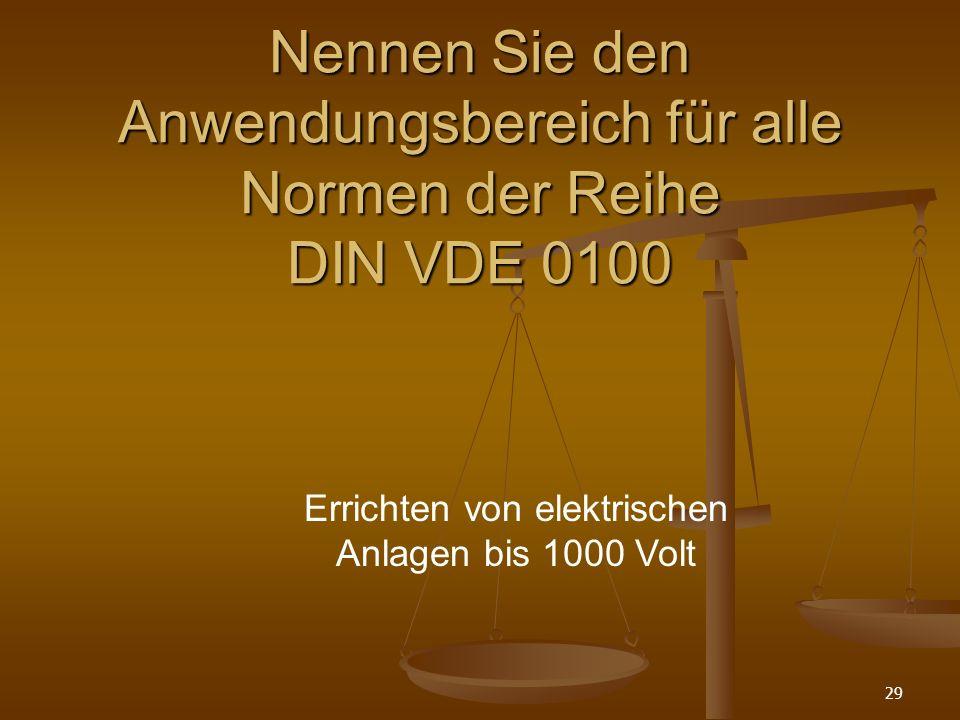 29 Nennen Sie den Anwendungsbereich für alle Normen der Reihe DIN VDE 0100 Errichten von elektrischen Anlagen bis 1000 Volt