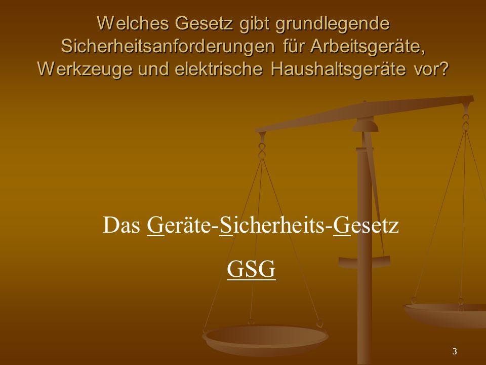 3 Welches Gesetz gibt grundlegende Sicherheitsanforderungen für Arbeitsgeräte, Werkzeuge und elektrische Haushaltsgeräte vor.