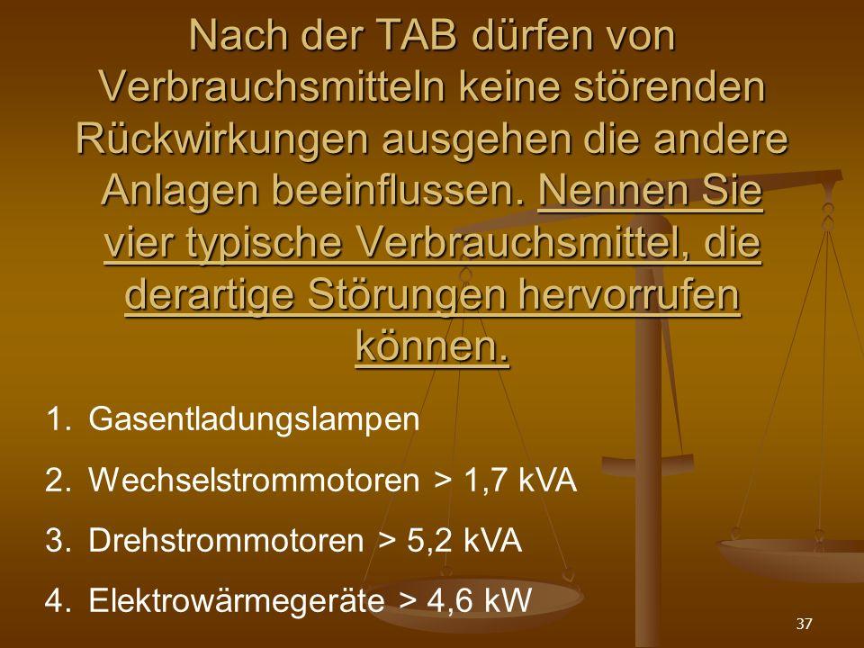 37 Nach der TAB dürfen von Verbrauchsmitteln keine störenden Rückwirkungen ausgehen die andere Anlagen beeinflussen.