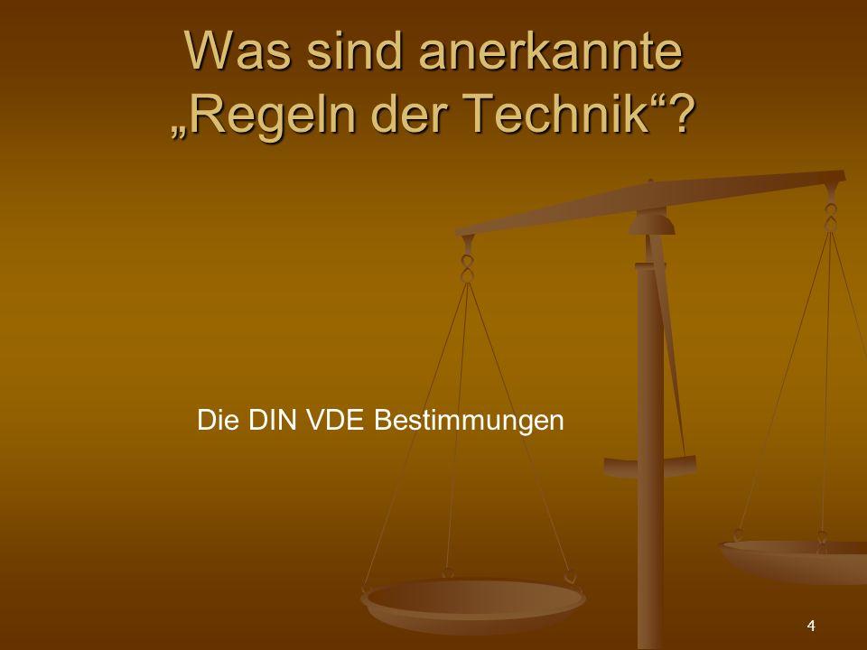 4 Was sind anerkannte Regeln der Technik? Die DIN VDE Bestimmungen