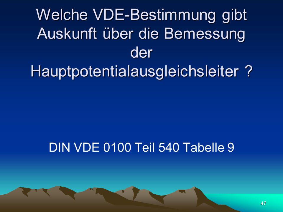 47 Welche VDE-Bestimmung gibt Auskunft über die Bemessung der Hauptpotentialausgleichsleiter .