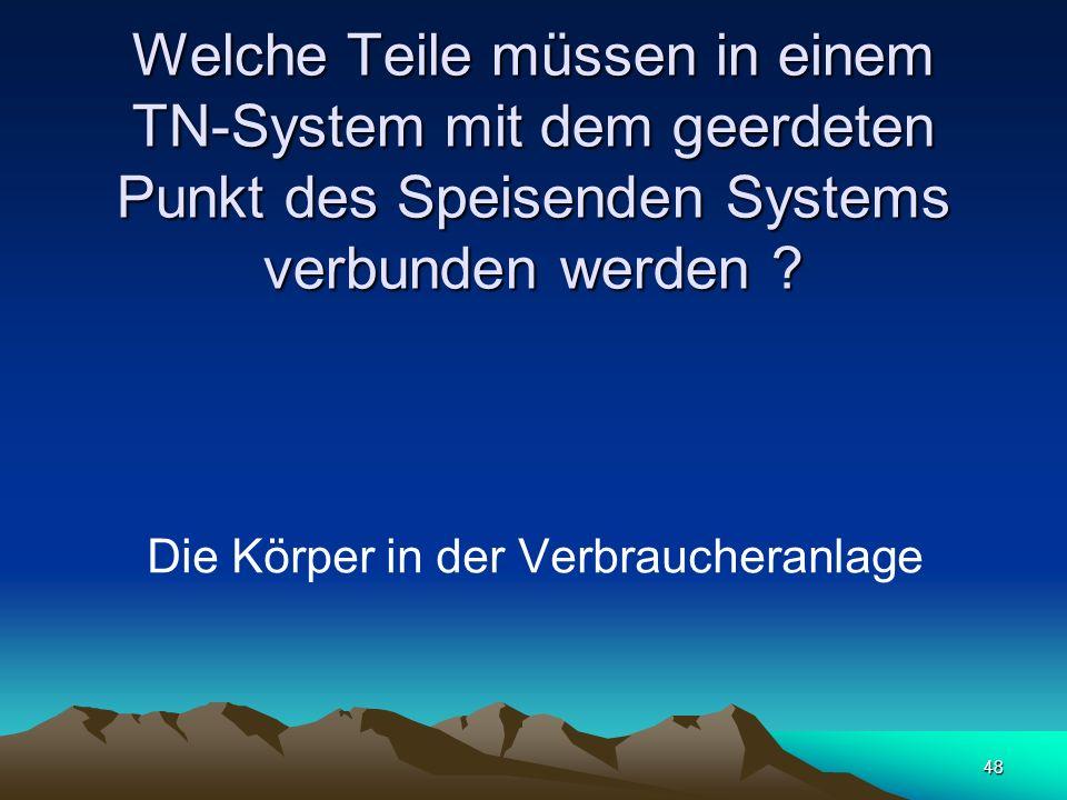 48 Welche Teile müssen in einem TN-System mit dem geerdeten Punkt des Speisenden Systems verbunden werden .