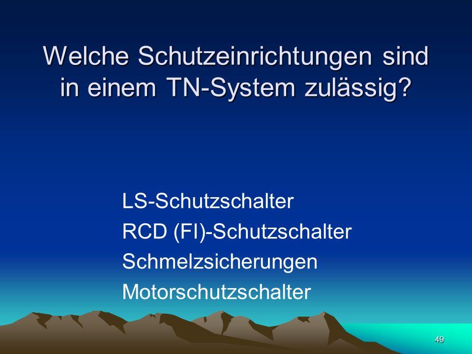 49 Welche Schutzeinrichtungen sind in einem TN-System zulässig.