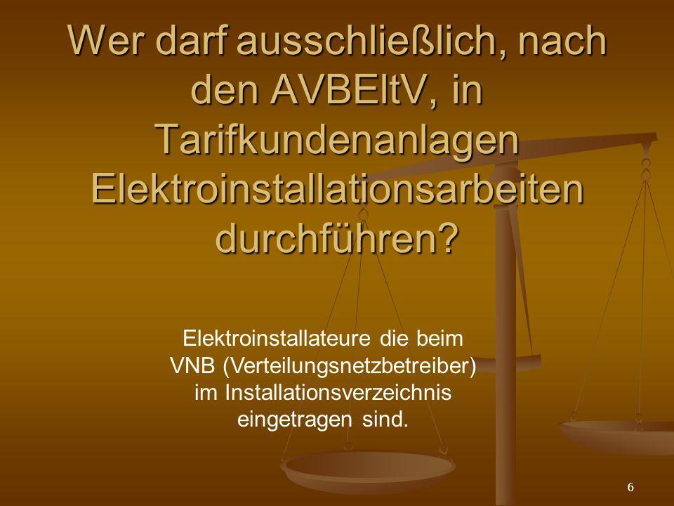 6 Wer darf ausschließlich, nach den AVBEltV, in Tarifkundenanlagen Elektroinstallationsarbeiten durchführen.