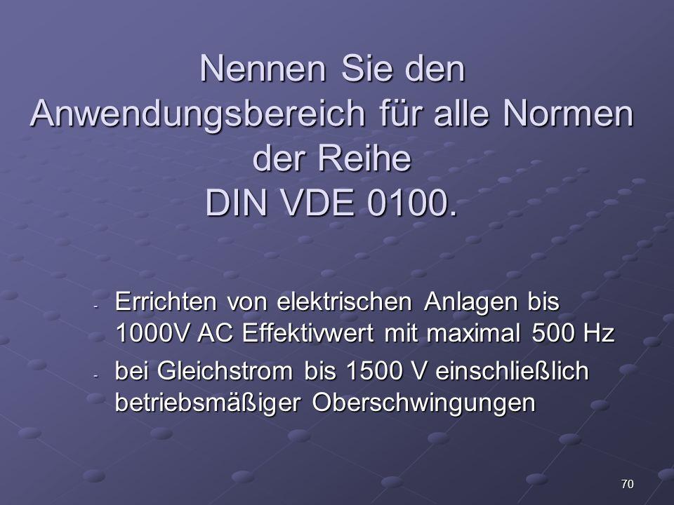 70 Nennen Sie den Anwendungsbereich für alle Normen der Reihe DIN VDE 0100.