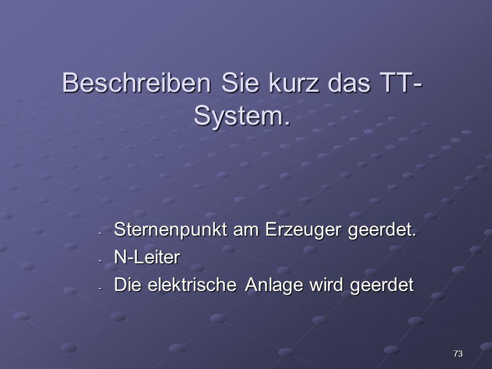 73 Beschreiben Sie kurz das TT- System.- Sternenpunkt am Erzeuger geerdet.