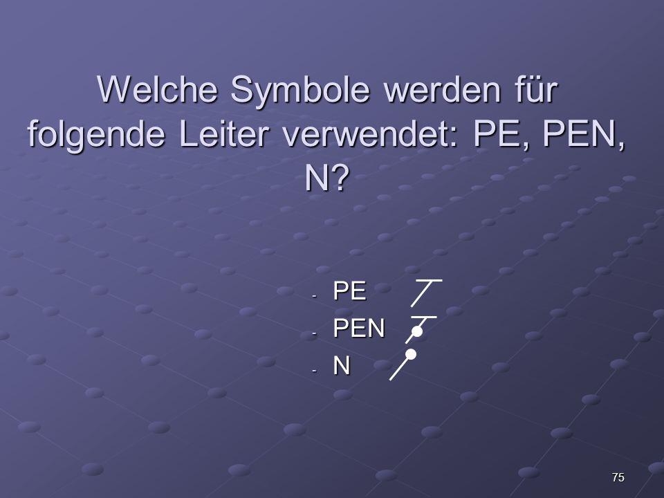 75 Welche Symbole werden für folgende Leiter verwendet: PE, PEN, N? - PE - PEN -N-N-N-N