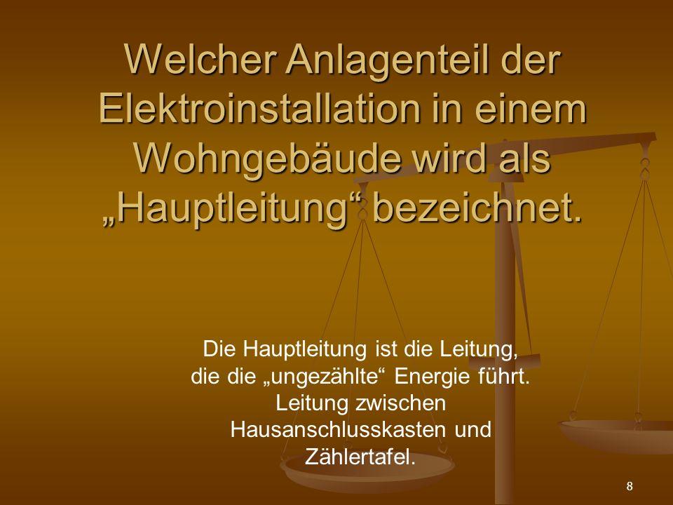 8 Welcher Anlagenteil der Elektroinstallation in einem Wohngebäude wird als Hauptleitung bezeichnet.