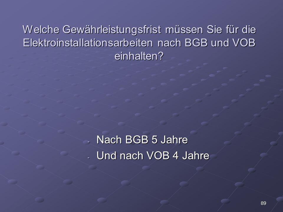 89 Welche Gewährleistungsfrist müssen Sie für die Elektroinstallationsarbeiten nach BGB und VOB einhalten.