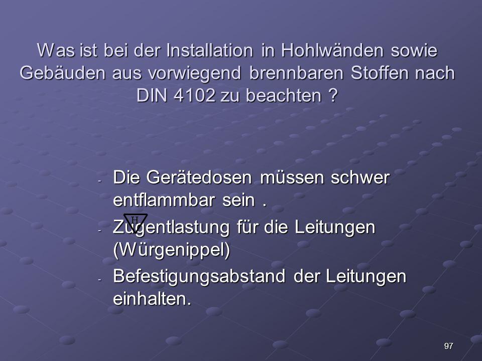 97 Was ist bei der Installation in Hohlwänden sowie Gebäuden aus vorwiegend brennbaren Stoffen nach DIN 4102 zu beachten .