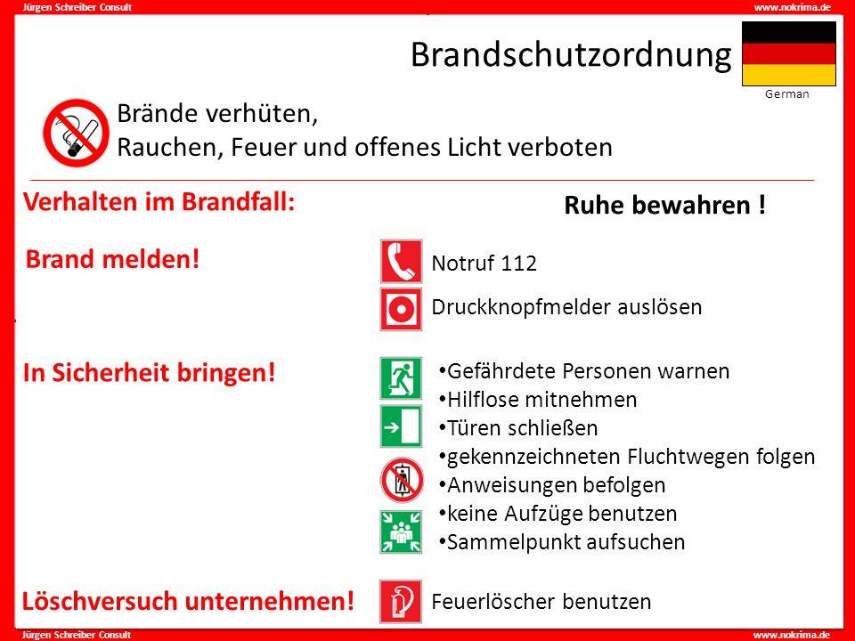 Jürgen Schreiber Consult www.nokrima.de Brandschutzordnung Brände verhüten, Rauchen, Feuer und offenes Licht verboten Brand melden! Verhalten im Brand